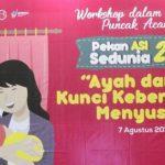 Workshop Pekan Asi Sedunia 2019 Ayah dan Ibu Kunci Keberhasilan Menyusui