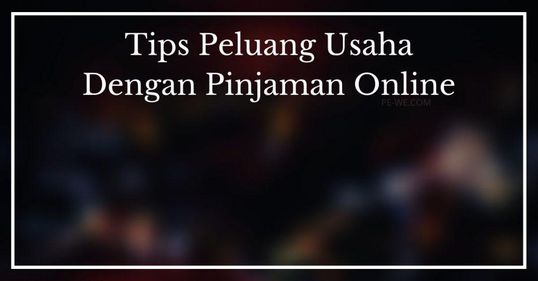 Tips Peluang Usaha Dengan Pinjaman Online