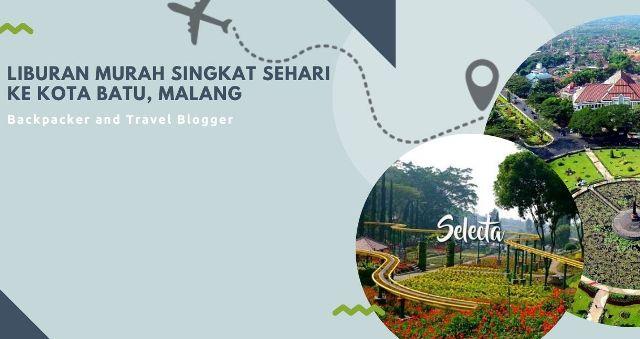Liburan Murah Singkat Sehari Ke Kota Batu Malang